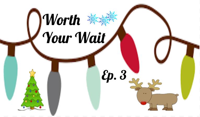 Worth Your Wait Episode 3