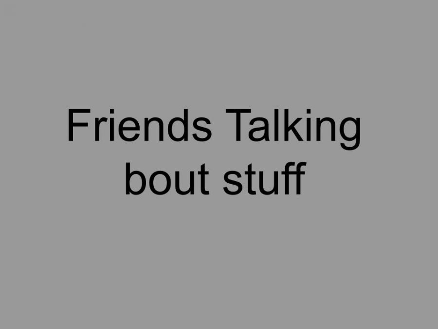 Friends Talking Bout Stuff ep 3