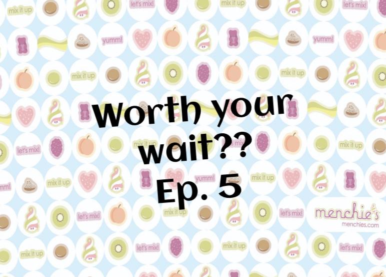 Worth Your Wait??